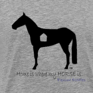 Home is where my HORSE is - Men's Premium T-Shirt