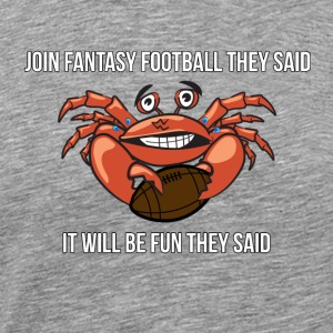 Fantasy Football - Join Fantasy Football they said - Men's Premium T-Shirt