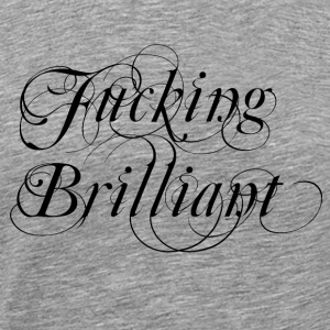 Fucking Brilliant - Men's Premium T-Shirt