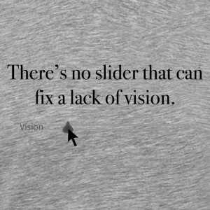 There's no slider to fix a lack of vision.