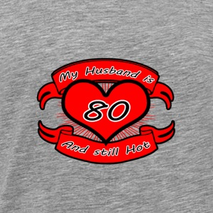 Gift My Husband is 80 and still hot - Men's Premium T-Shirt