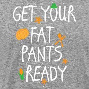 Get Your Fat Pants Ready Funny Holiday Food Party - Men's Premium T-Shirt