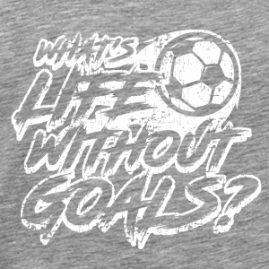 What´s Life without Goals? Soccer play Football - Men's Premium T-Shirt