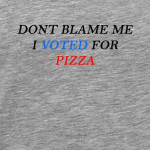 DONT BLAME ME I VOTED FOR PIZZA - Men's Premium T-Shirt