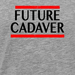 Future Cadaver Funny Halloween Sayings Goth Gifts - Men's Premium T-Shirt