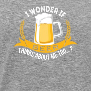 Wonder Beer Think About Me Too Beer Love - Men's Premium T-Shirt