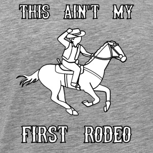 this aint my first rodeo 1 - Men's Premium T-Shirt