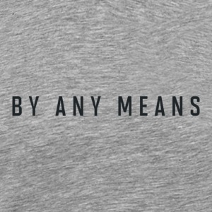 By any means - Men's Premium T-Shirt