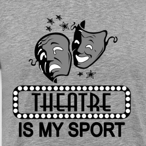 Theatre Is My Sport. - Men's Premium T-Shirt