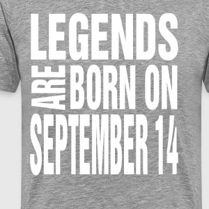 Legends are born on September 14 - Men's Premium T-Shirt