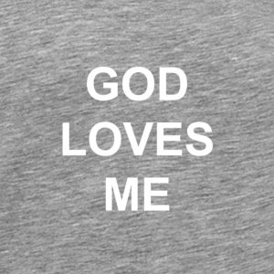 God Loves Me White - Men's Premium T-Shirt