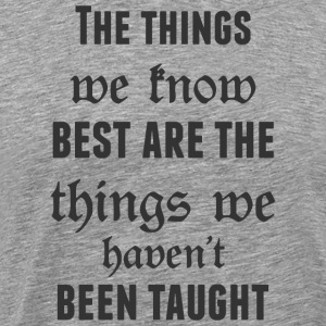 The things we know best are the things we haven t - Men's Premium T-Shirt