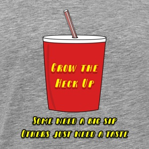 Take a Sip of Grow The Heck UP! - Men's Premium T-Shirt