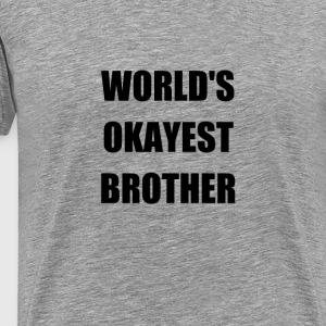 okayest brother - Men's Premium T-Shirt