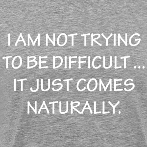 I Am Not Trying To Be Difficult ... - Men's Premium T-Shirt