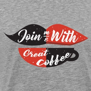 Join me with great coffee - Men's Premium T-Shirt