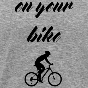 on your bike - Men's Premium T-Shirt