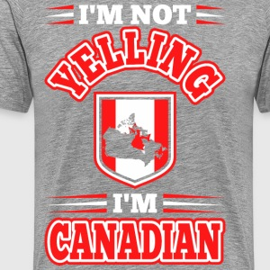 Im Not Yelling Im Canadian - Men's Premium T-Shirt