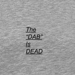 DAB IS DEAD - Men's Premium T-Shirt
