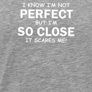 i know im not perfect - Men's Premium T-Shirt