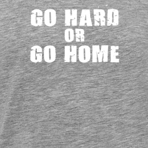 go hard go home - Men's Premium T-Shirt