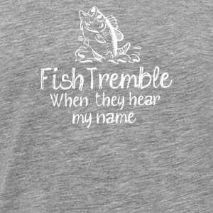 Fish Tremble When - Men's Premium T-Shirt