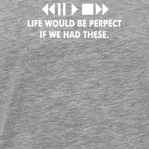 Life Would Be Perfect If We Had These - Men's Premium T-Shirt