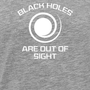 Black Holes Are Out Of Sight - Men's Premium T-Shirt