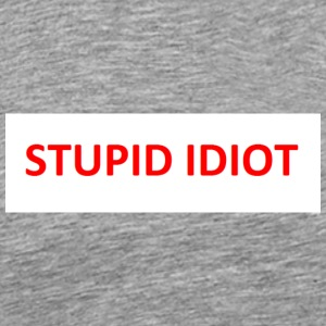 Stupid Idiot - Men's Premium T-Shirt