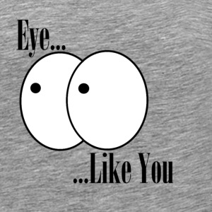 Eye Like You - Men's Premium T-Shirt
