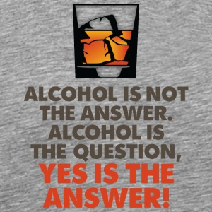 Alcohol Is The Question. Yes Is The Answer! - Men's Premium T-Shirt