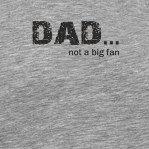 Dad not a Big Fan - Men's Premium T-Shirt