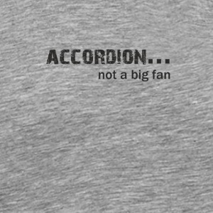 Accordion not a Big Fan - Men's Premium T-Shirt