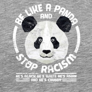 Cool Graphic Panda Bear Stop Racism Be Like Panda - Men's Premium T-Shirt