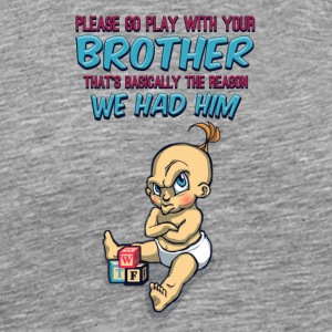 Go Play With Your Brother - Perfect Parenting - Men's Premium T-Shirt