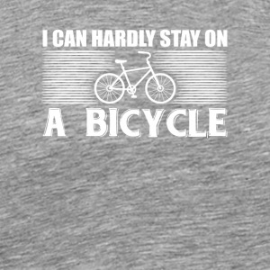 I Can Hardly Stay On A Bicycle Shirt - Men's Premium T-Shirt