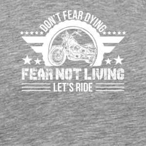 Fear Not Living Let Ride Motorcycle Love - Men's Premium T-Shirt