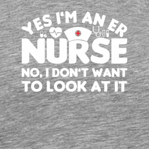 Im Er Nurse I Dont Want To Look At It - Men's Premium T-Shirt
