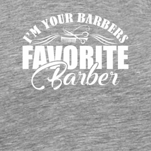 Your Barbers Favorite Barber Funny Shirt - Men's Premium T-Shirt