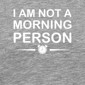 Im Not Morning Person Funny Sleep Late - Men's Premium T-Shirt