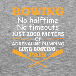 Rowing No Timeouts 2000 Meters Pumping - Men's Premium T-Shirt