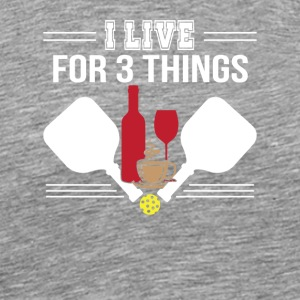 I Live 3 Things Coffee Wine Pickleball - Men's Premium T-Shirt