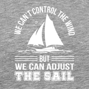 Sailing Cant Control Wind Can Adjust Sails - Men's Premium T-Shirt