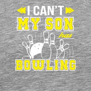 I Cant My Son Has Bowling Bowling Mom - Men's Premium T-Shirt