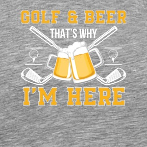 Golf And Beer That Why Im Here Golf Beer - Men's Premium T-Shirt