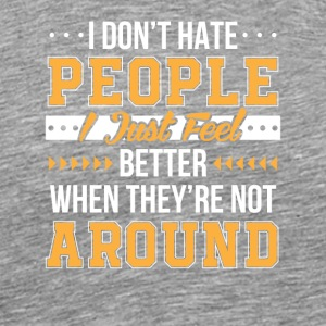 Funny Saying Dont Hate People Feel Better - Men's Premium T-Shirt