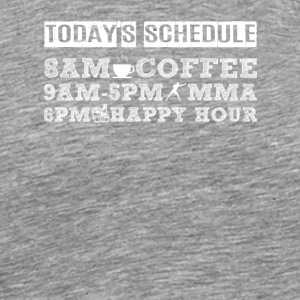 Todays Schedule Coffee MMA Happy Hour - Men's Premium T-Shirt