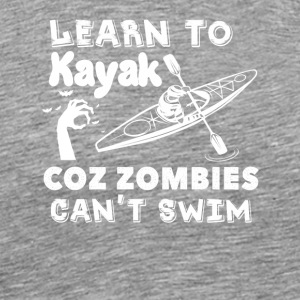 Learn To Kayak Coz Zombies Cant Swim - Men's Premium T-Shirt