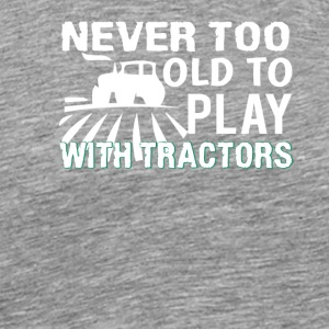 Never Too Old To Play Tractor Farmer - Men's Premium T-Shirt