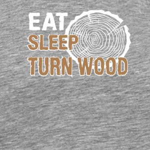 Eat Sleep Turn Wood Funny Woodturning - Men's Premium T-Shirt
